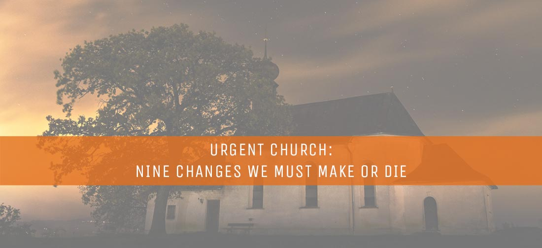 urgent-church-nine-changes-we-must-make-or-die